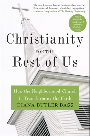 Christianity for the Rest of Us - How the Neighborhood Church Is Transforming the Faith ebook by Diana Bass