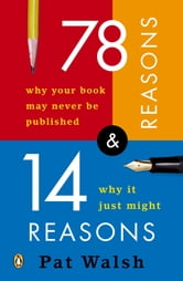 78 Reasons Why Your Book May Never Be Published and 14 Reasons Why It Just Might ebook by Pat Walsh