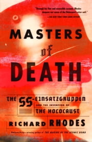 Masters of Death - The SS-Einsatzgruppen and the Invention of the Holocaust ebook by Richard Rhodes