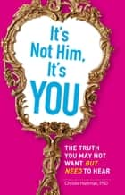 It's Not Him, It's You ebook by Christie Hartman
