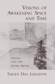 Visions of Awakening Space and Time - D?gen and the Lotus Sutra ebook by Taigen Dan Leighton