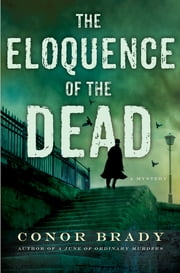 The Eloquence of the Dead - A Mystery ebook by Conor Brady