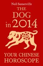 The Dog in 2014: Your Chinese Horoscope ebook by Neil Somerville