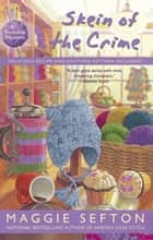 Skein of the Crime ebook by Maggie Sefton