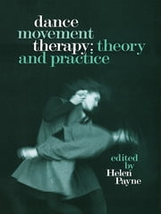 Dance Movement Therapy: Theory and Practice ebook by Helen Payne