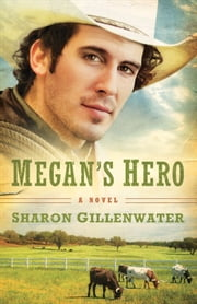 Megan's Hero (The Callahans of Texas Book #3) - A Novel ebook by Sharon Gillenwater