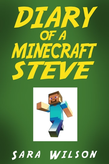 Diary of a Minecraft Steve: The Amazing Minecraft World Told by a Hero Minecraft Steve ebook by Sara Wilson