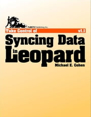 Take Control of Syncing Data in Leopard ebook by Michael E Cohen
