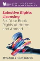 Selective Rights Licensing: Sell Your Book Rights At Home and Abroad ebook by Orna Ross, Helen Sedwick