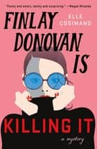 Finlay Donovan Is Killing It - A Mystery ebook by Elle Cosimano
