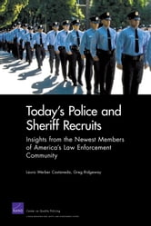 Today's Police and Sheriff Recruits - Insights from the Newest Members of America's Law Enforcement Community ebook by Laura Werber Castaneda,Greg Ridgeway