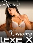 Piper's Craving ebook by Lexie X