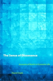 The Sense of Dissonance - Accounts of Worth in Economic Life ebook by David Stark