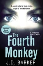 The Fourth Monkey (A Detective Porter novel) eBook by J.D. Barker