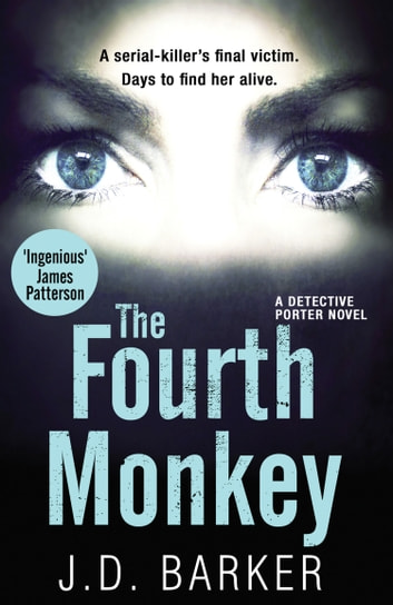 The Fourth Monkey: A twisted thriller you won't be able to put down (A Detective Porter novel) ebook by J.D. Barker