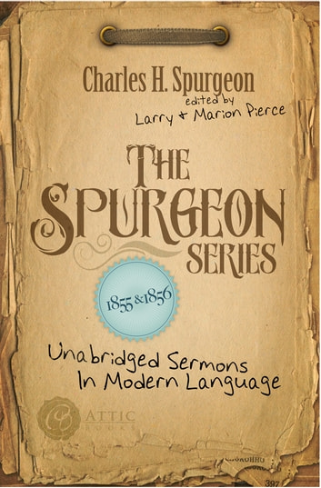 The Spurgeon Series 1855 & 1856 - Unabridged Sermons In Modern Language ebook by Charles H. Spurgeon
