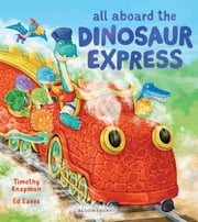 All Aboard the Dinosaur Express ebook by Ed Eaves,Mr Timothy Knapman