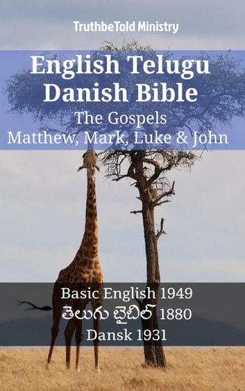 English Telugu Danish Bible - The Gospels - Matthew, Mark, Luke & John - Basic English 1949 - తెలుగు బైబిల్ 1880 - Dansk 1931 ebook by TruthBeTold Ministry