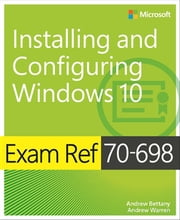 Exam Ref 70-698 Installing and Configuring Windows 10 ebook by Andrew Bettany,Andrew James Warren
