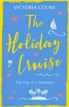 The Holiday Cruise: The feel-good heart-warming romance you need to read this year ebook by Victoria Cooke