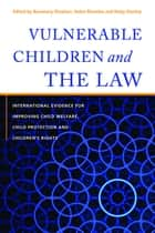 Vulnerable Children and the Law ebook by Rosemary Sheehan,Helen Rhoades,Nicky Stanley,Terri Libesman,Greg Kelly,Lisa Young,Patrick O'Leary,Helen Richardon Foster,Linda Moore,Una Convery,Christine Beddoe,Jackie Turton,Suzanne Oliver,Goos Cardol,Chaitali Das,Gladis Molina,Shelly Whitman,James Reid,Nicky Stanley,Meredith Kiraly,Cathy Humphreys,Jason Squire,Pam Miller,Robert H. George,Deena Haydon,Gill Thomson,Rawiri Taonui
