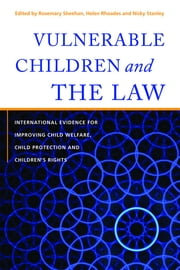 Vulnerable Children and the Law - International Evidence for Improving Child Welfare, Child Protection and Children's Rights ebook by Rosemary Sheehan,Helen Rhoades,Nicky Stanley,Terri Libesman,Greg Kelly,Lisa Young,Patrick O'Leary,Helen Richardon Foster,Linda Moore,Una Convery,Christine Beddoe,Jackie Turton,Suzanne Oliver,Goos Cardol,Chaitali Das,Gladis Molina,Shelly Whitman,James Reid,Nicky Stanley,Meredith Kiraly,Cathy Humphreys,Jason Squire,Pam Miller,Robert H. George,Deena Haydon,Gill Thomson,Rawiri Taonui