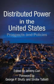 Distributed Power in the United States - Prospects and Policies ebook by Jeremy Carl,George P. Shultz,Strobe Talbott