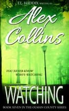Watching - Olman County, #7 ebook by Alex Collins, T. L. Haddix