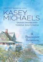 A Summer Reunion: All Our Yesterdays\All Our Todays\All Our Tomorrows ebook by Kasey Michaels,Sarah Mayberry,Teresa Southwick