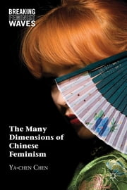 The Many Dimensions of Chinese Feminism ebook by Ya-Chen Chen