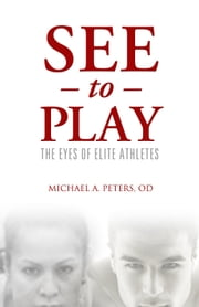 See to Play ebook by Michael A. Peters OD