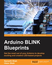 Arduino BLINK Blueprints ebook by Samarth Shah,Utsav Shah