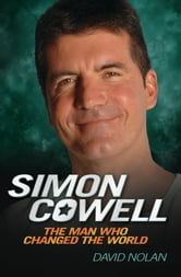 Simon Cowell - The Man Who Changed the World ebook by David Nolan