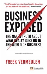 Business Exposed - The naked truth about what really goes on in the world of business ebook by Freek Vermeulen