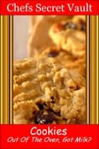 Cookies: Out of the Oven - Got Milk? ebook by Chefs Secret Vault