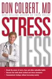 Stress Less - Break the Power of Worry, Fear, and Other Unhealthy Habits ebook by Don Colbert, MD