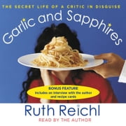 Garlic and Sapphires - The Secret Life of a Critic in Disguise audiobook by Ruth Reichl