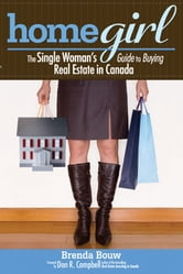Home Girl - The Single Woman's Guide to Buying Real Estate in Canada ebook by Brenda Bouw