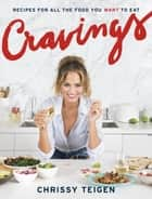Cravings - Recipes for All the Food You Want to Eat: A Cookbook eBook by Chrissy Teigen, Adeena Sussman