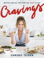Cravings - Recipes for All the Food You Want to Eat ebook by Chrissy Teigen,Adeena Sussman
