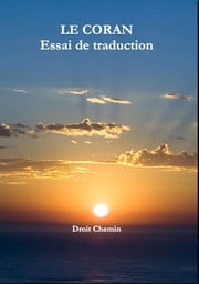 Le Coran - Essai de traduction ebook by Droit Chemin
