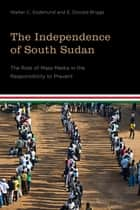 The Independence of South Sudan ebook by Walter C. Soderlund,E. Donald Briggs