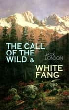 THE CALL OF THE WILD & WHITE FANG - Adventure Classics of the American North ebook by Jack London