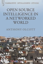 Open Source Intelligence in a Networked World ebook by Dr. Anthony Olcott