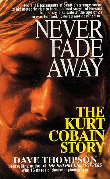 Never Fade Away - The Kurt Cobain Story ebook by Dave Thompson
