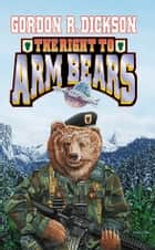 The Right to Arm Bears ebook by Gordon R. Dickson, Steve Miller