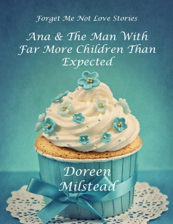 Ana & the Man With Far More Children Than Expected eBook by Doreen Milstead