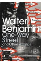 One-Way Street and Other Writings ebook by Walter Benjamin, Amit Chaudhuri, J.A. Underwood