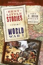 Best Little Stories from World War I - Nearly 100 True Stories ebook by C. Brian Kelly, Ingrid Smyer