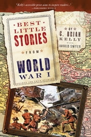 Best Little Stories from World War I - Nearly 100 True Stories ebook by C. Brian Kelly,Ingrid Smyer
